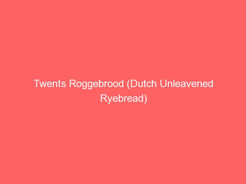Twents Roggebrood (Dutch Unleavened Ryebread)
